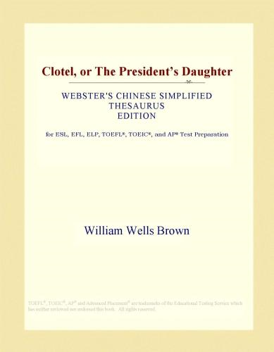Inc. ICON Group International - Clotel, or The President's Daughter (Webster's Chinese Simplified Thesaurus Edition)