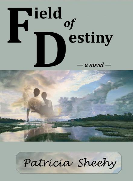Field of Destiny By: Patricia Sheehy