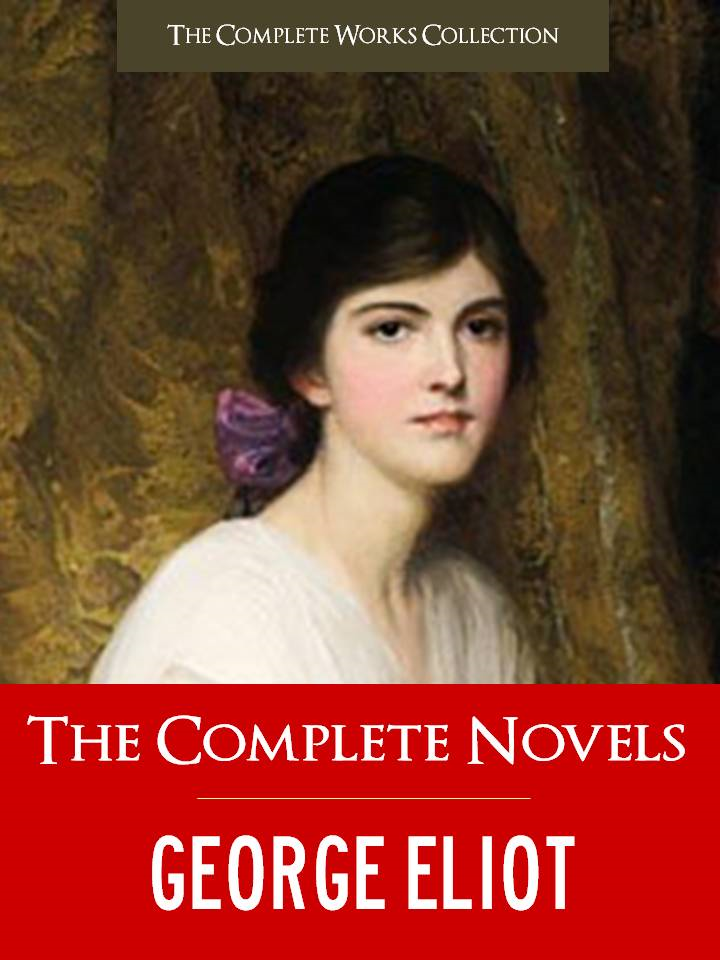 George Eliot - The Complete Novels of GEORGE ELIOT