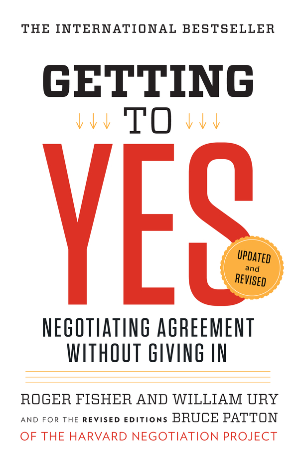 Getting to Yes: Negotiating Agreement Without Giving In By: Roger Fisher,William L. Ury