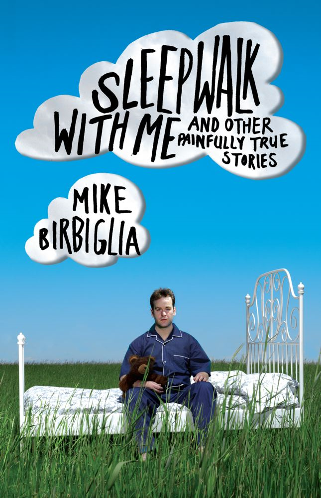 Sleepwalk with Me By: Mike Birbiglia