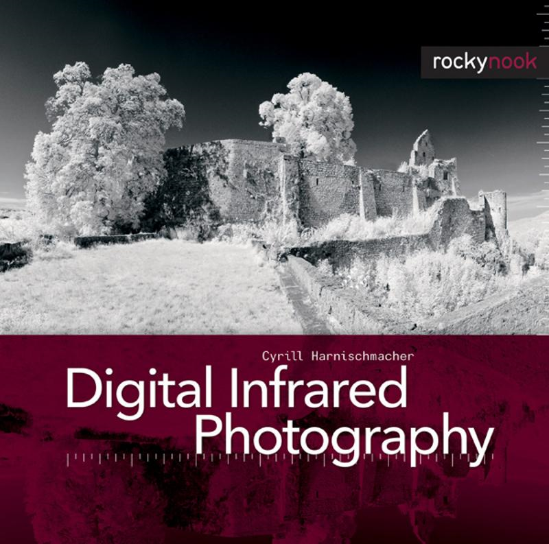 Digital Infrared Photography By: Cyrill Harnischmacher