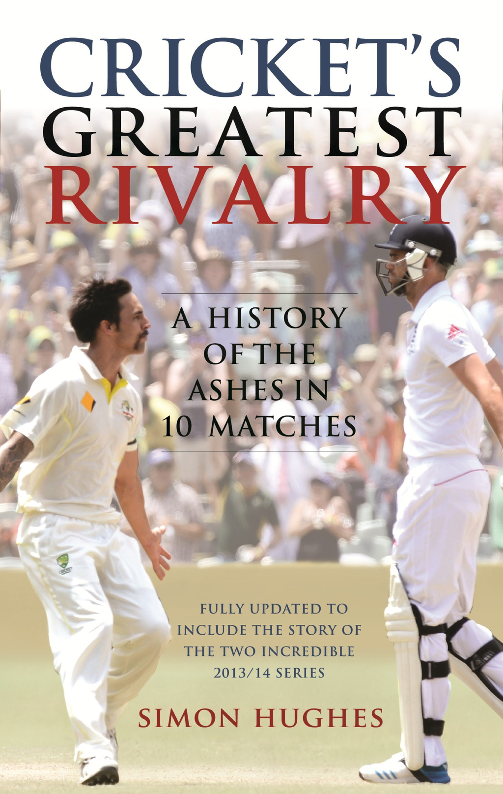 Cricket's Greatest Rivalry A History of the Ashes in 10 Matches