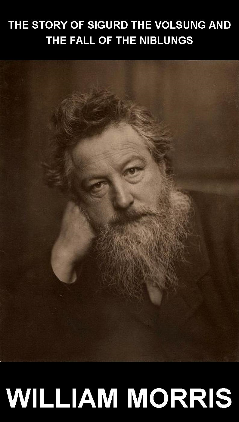 William Morris  Eternity Ebooks - The Story of Sigurd the Volsung and the Fall of the Niblungs [mit Glossar in Deutsch]