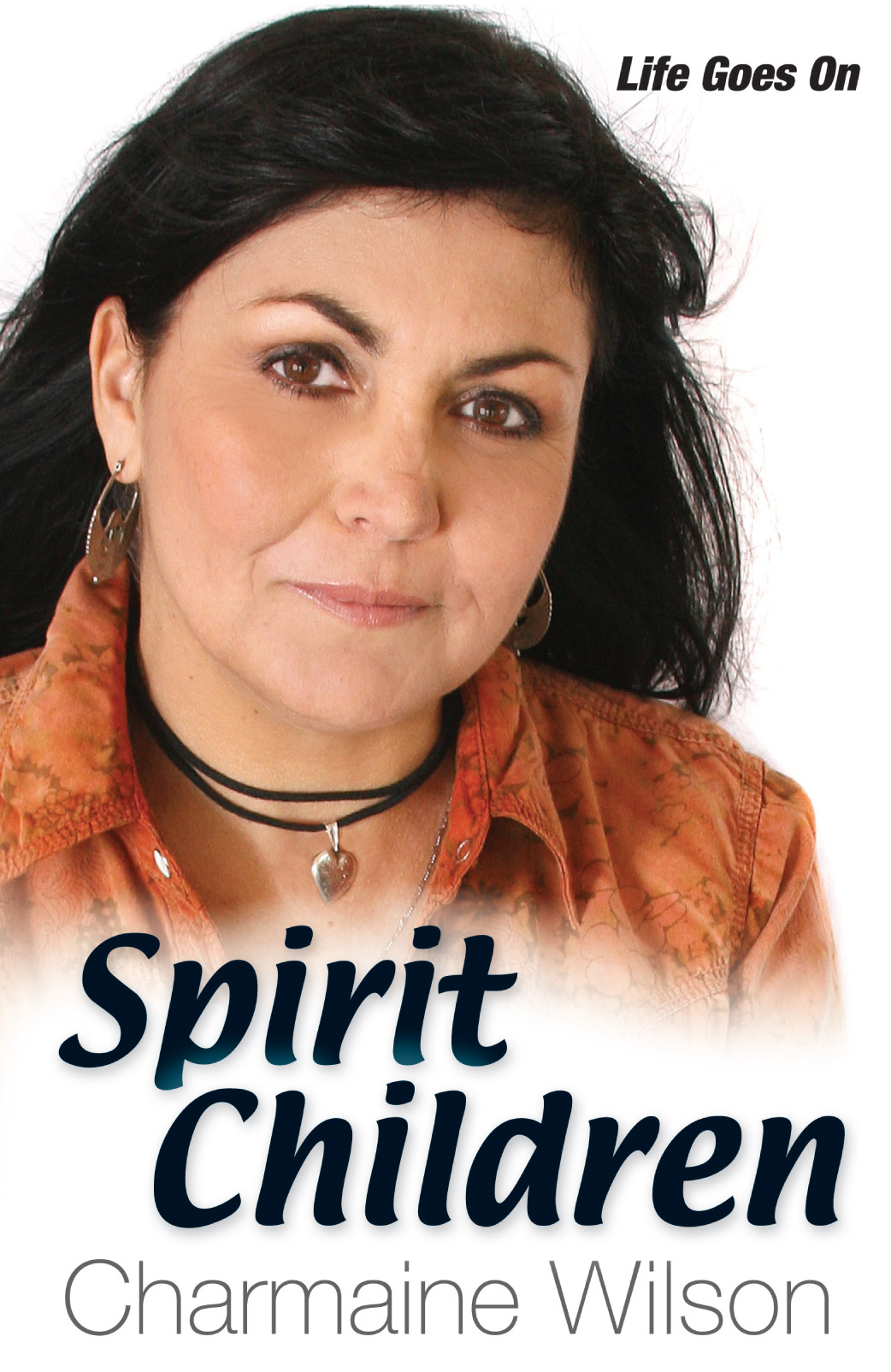 Spirit Children: Life Goes On By: Charmaine Wilson
