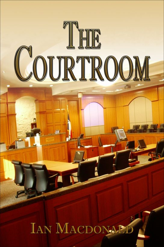 The Courtroom By: Ian Macdonald