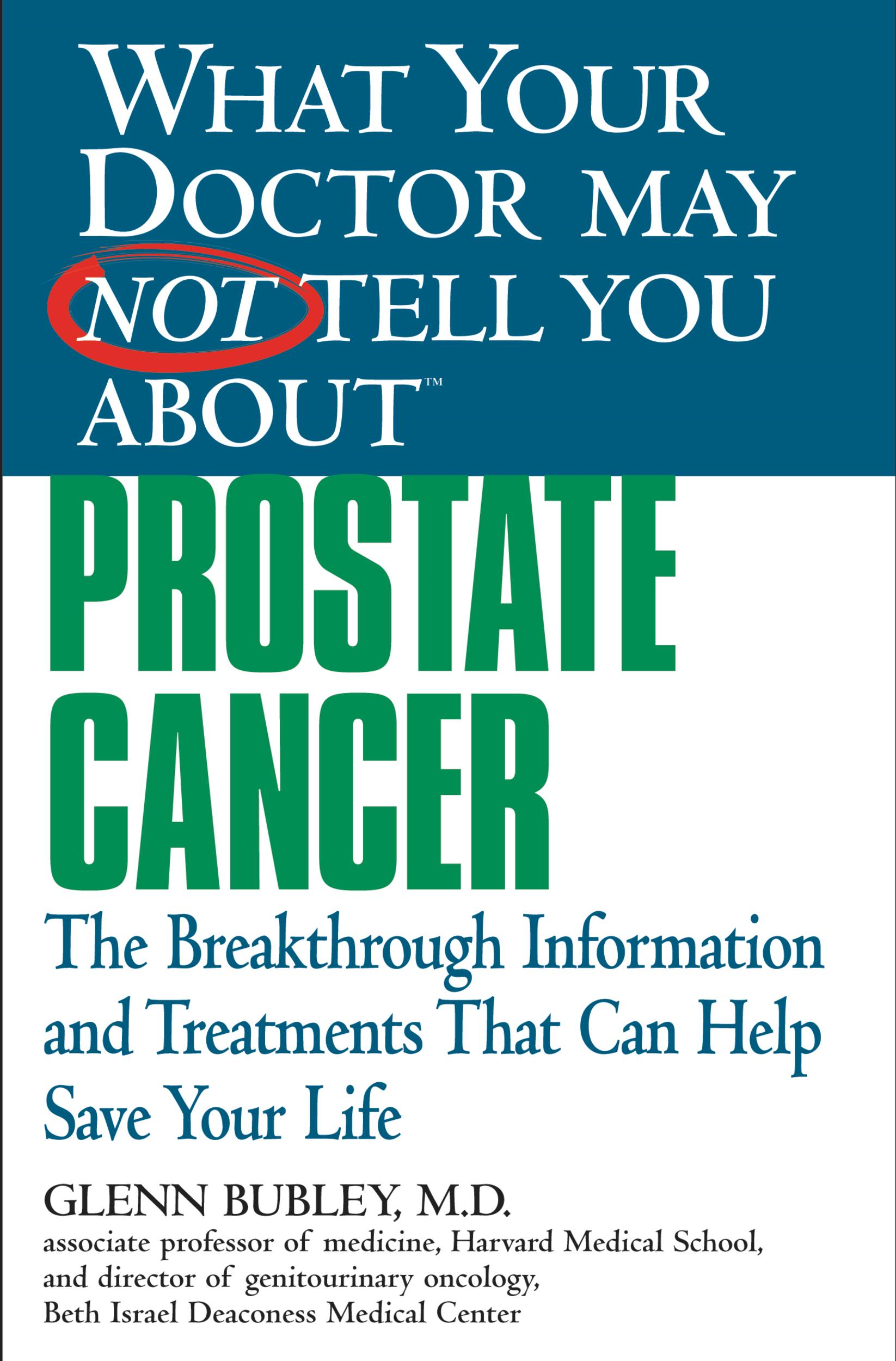 What Your Doctor May Not Tell You About(TM) Prostate Cancer By: Glenn J. Bubley,Winifred Conkling