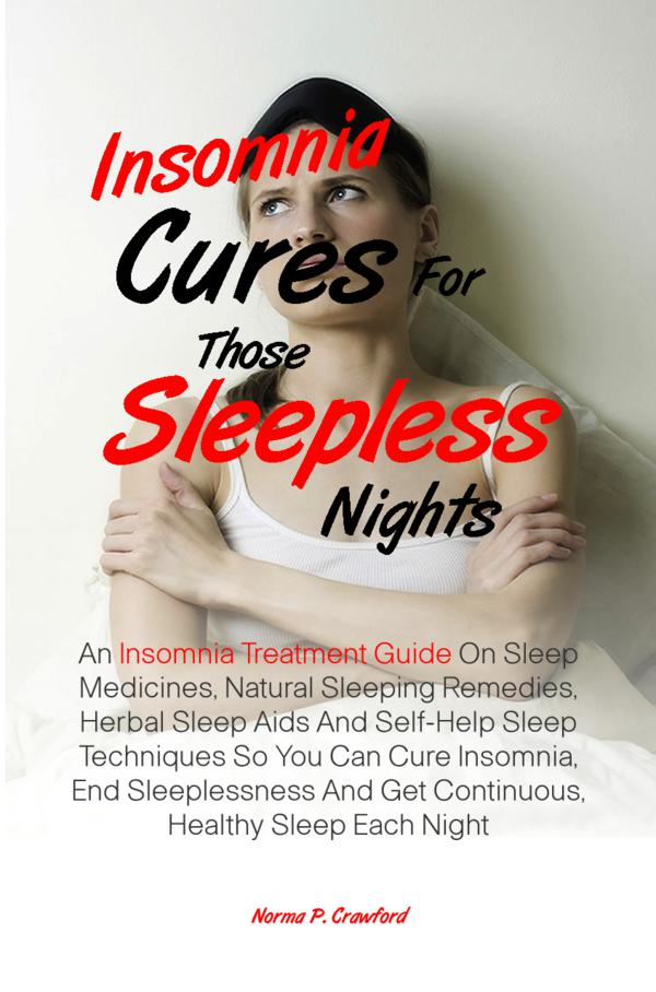 Insomnia Cures For Those Sleepless Nights By: Norma P. Crawford