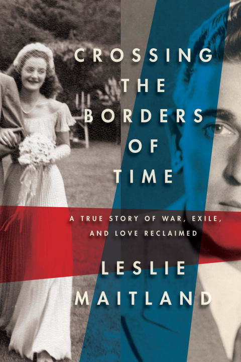 Crossing the Borders of Time By: Leslie Maitland