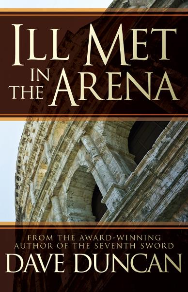 Ill Met in the Arena By: Dave Duncan