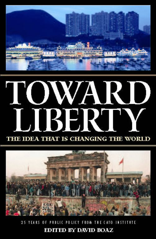 Toward Liberty: The Idea That Is Changing the World By: David Boaz