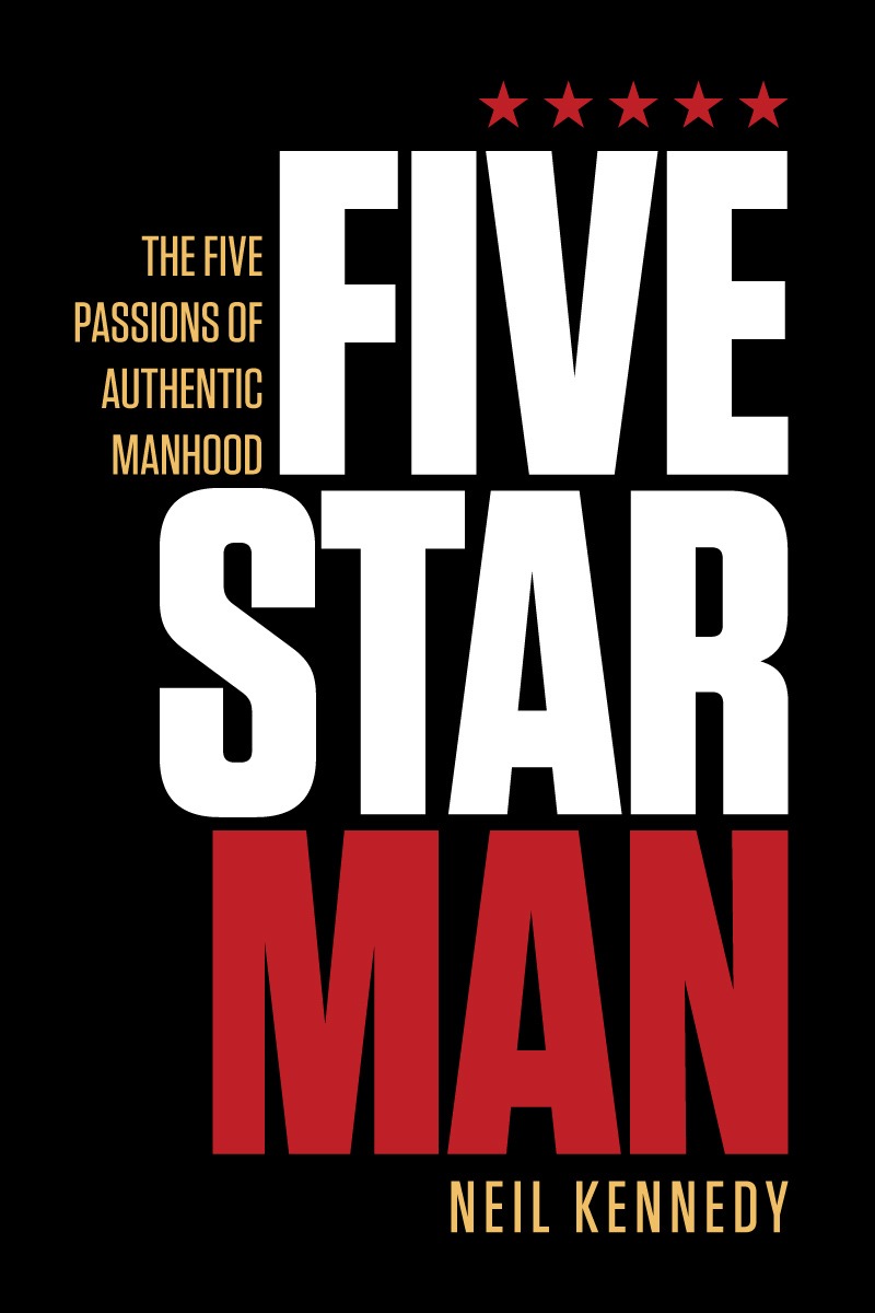 Fivestarman: The Five Passions of Authentic Manhood