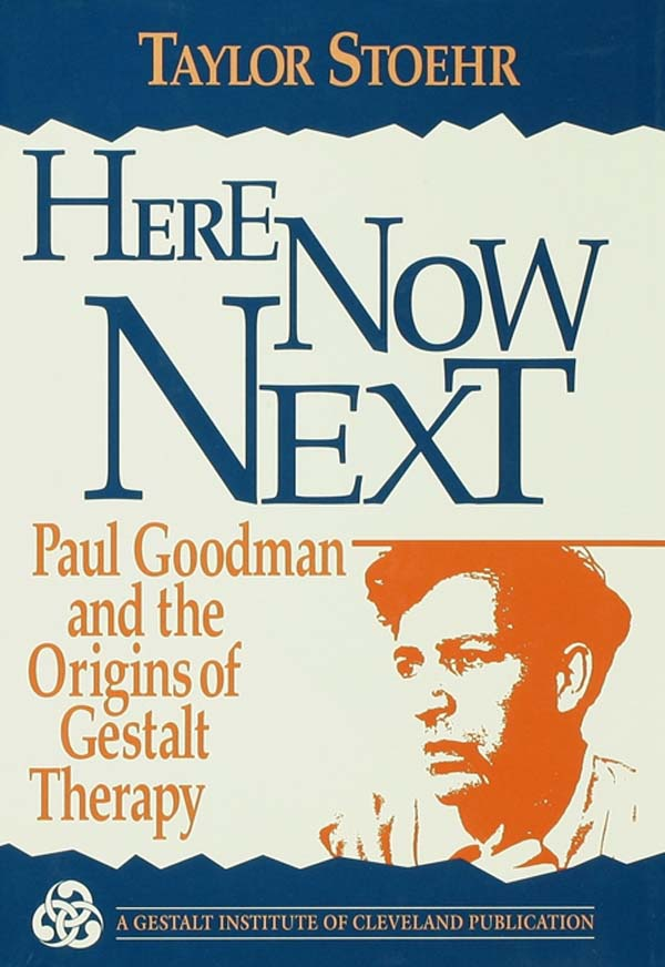 Here Now Next Paul Goodman and the Origins of Gestalt Therapy