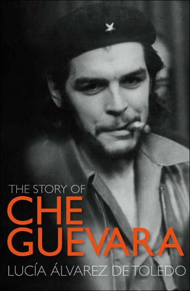 The Story of Che Guevara By: Lucía Álvares de Toledo