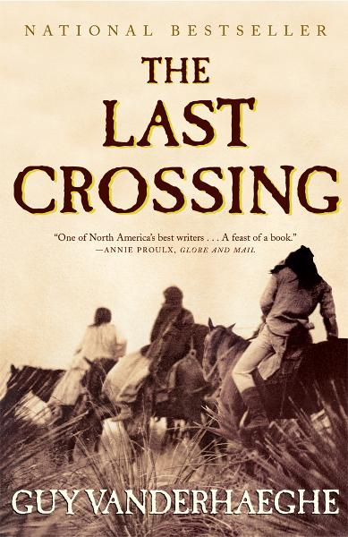 The Last Crossing By: Guy Vanderhaeghe