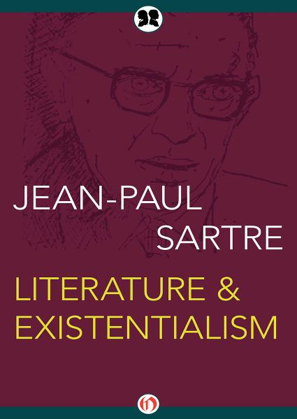 Literature & Existentialism By: Jean-Paul Sartre
