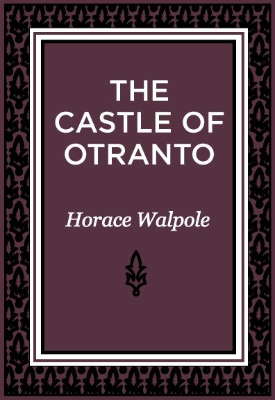 The Castle Of Otranto By: Horace Walpole