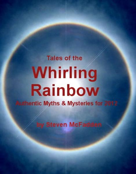 download Tales of the Whirling Rainbow: Authentic Myths & Mysteries for 2012 book