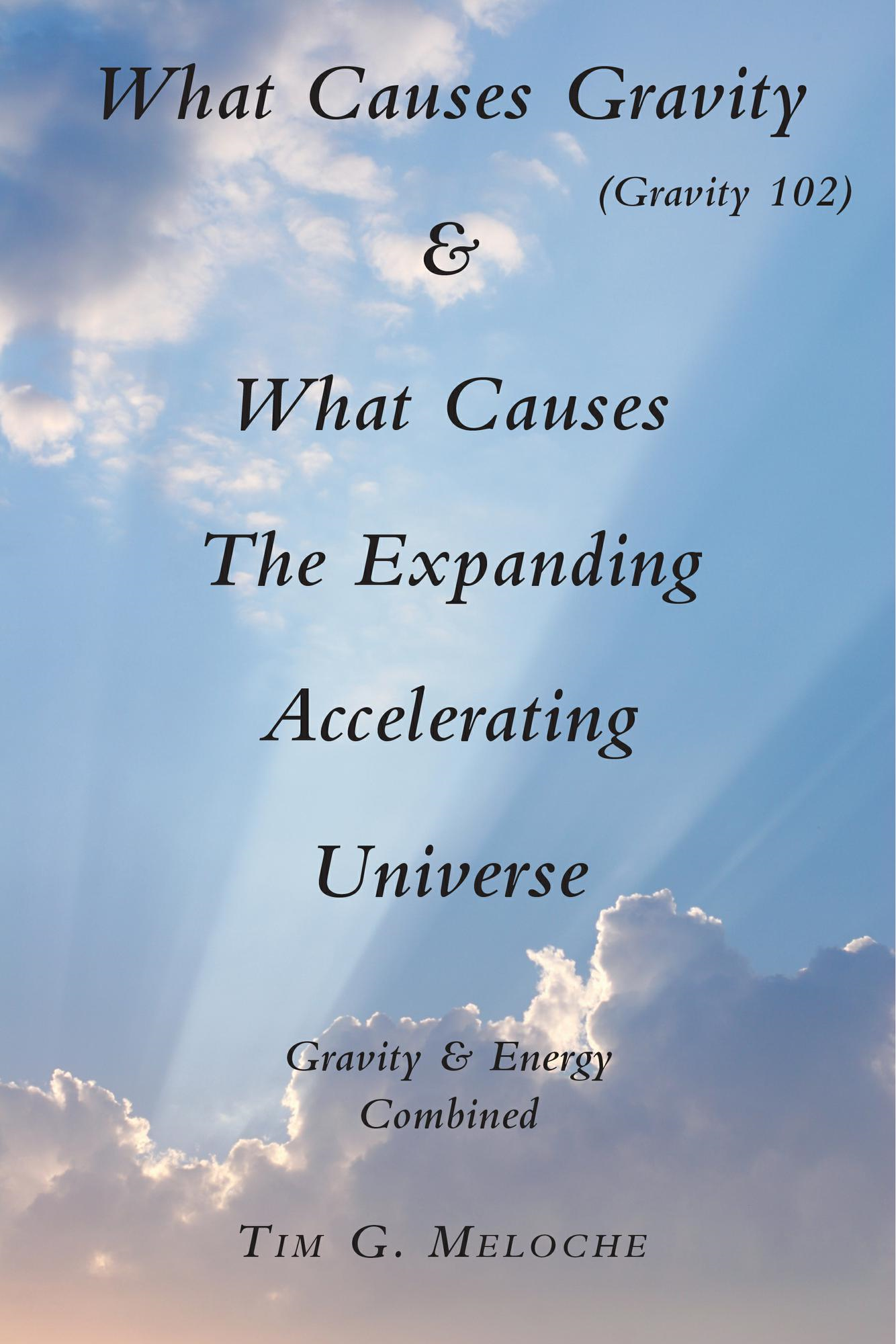 What Causes Gravity: & What Causes The Expanding Accelerating Universe