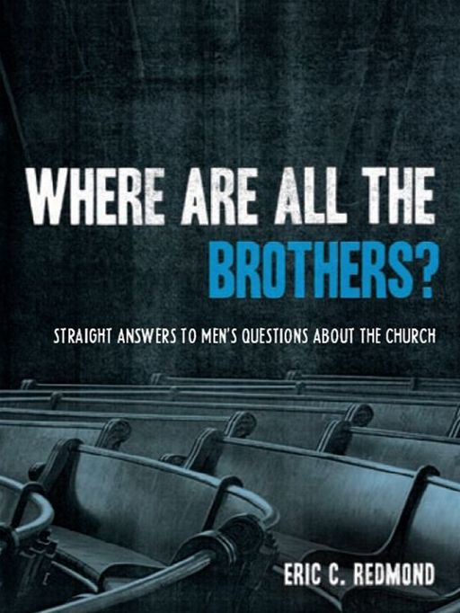 Where Are All the Brothers?: Straight Answers to Men's Questions about the Church By: Eric C. Redmond