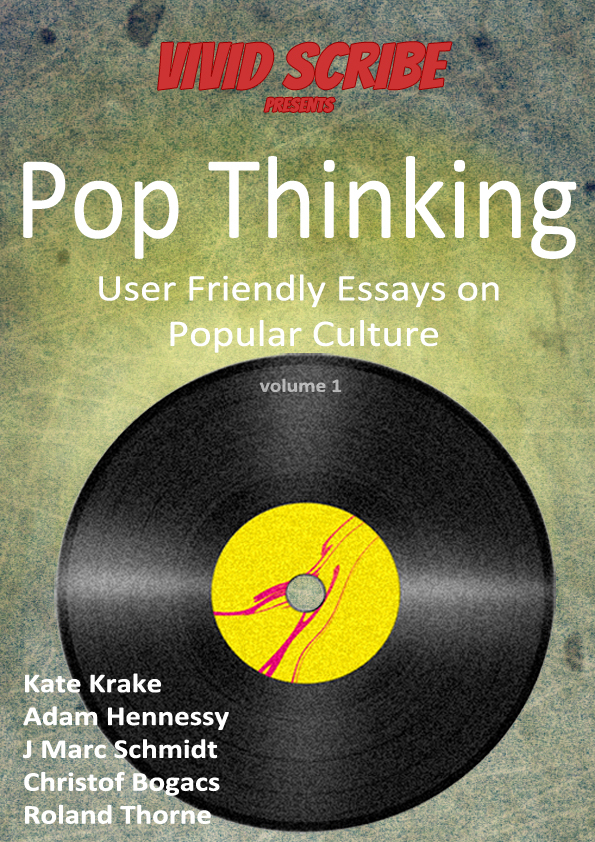 Pop Thinking: User Friendly Essays on Popular Culture vol. 1 By: Kate Krake
