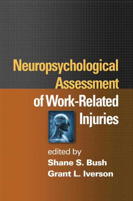 Neuropsychological Assessment of Work-Related Injuries By: Bush, Shane S.
