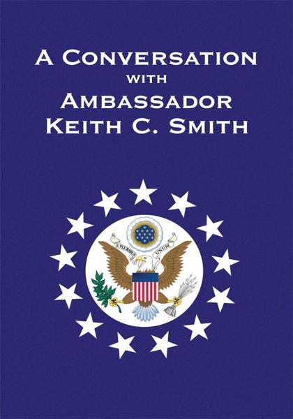 A Conversation With Ambassador Keith C. Smith