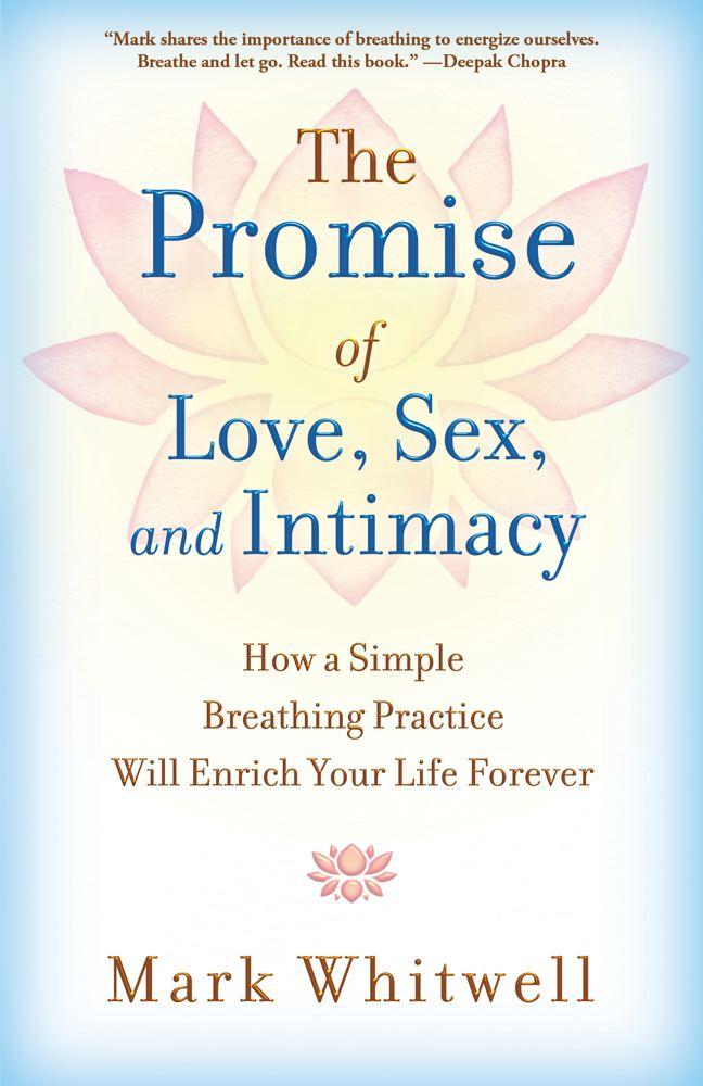 The Promise of Love, Sex, and Intimacy By: Mark Whitwell