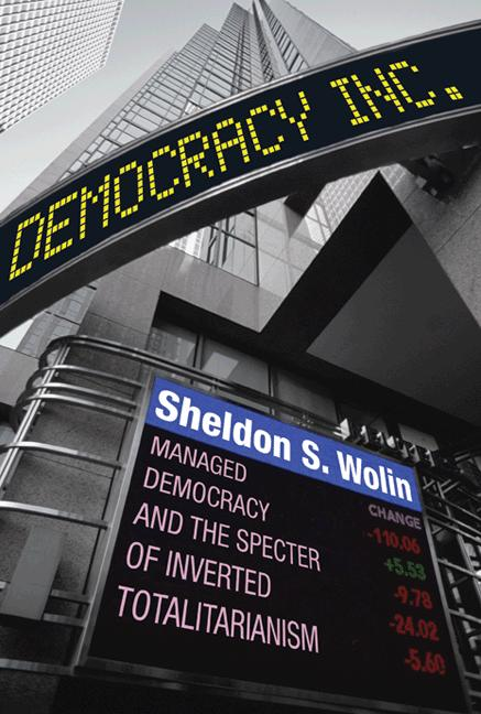 Democracy Incorporated By: Sheldon S. Wolin