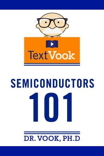 Semiconductors 101: The TextVook By: Dr. Vook Ph.D