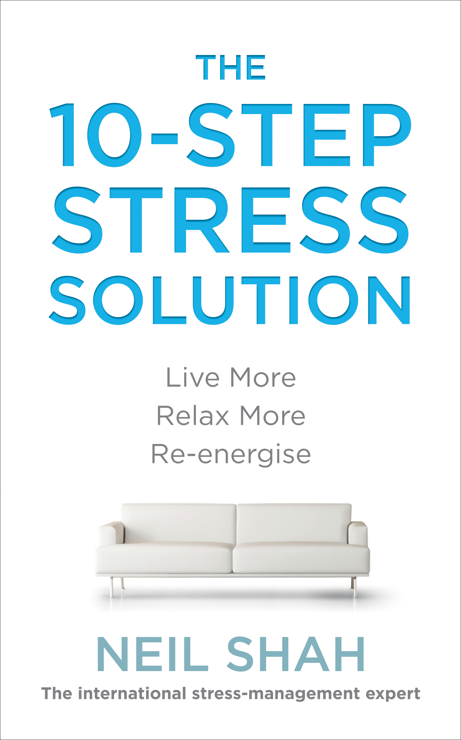 The 10-Step Stress Solution Live More,  Relax More,  Re-energise