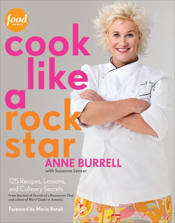 Cook Like a Rock Star: 125 Recipes, Lessons, and Culinary Secrets By: Anne Burrell,Suzanne Lenzer