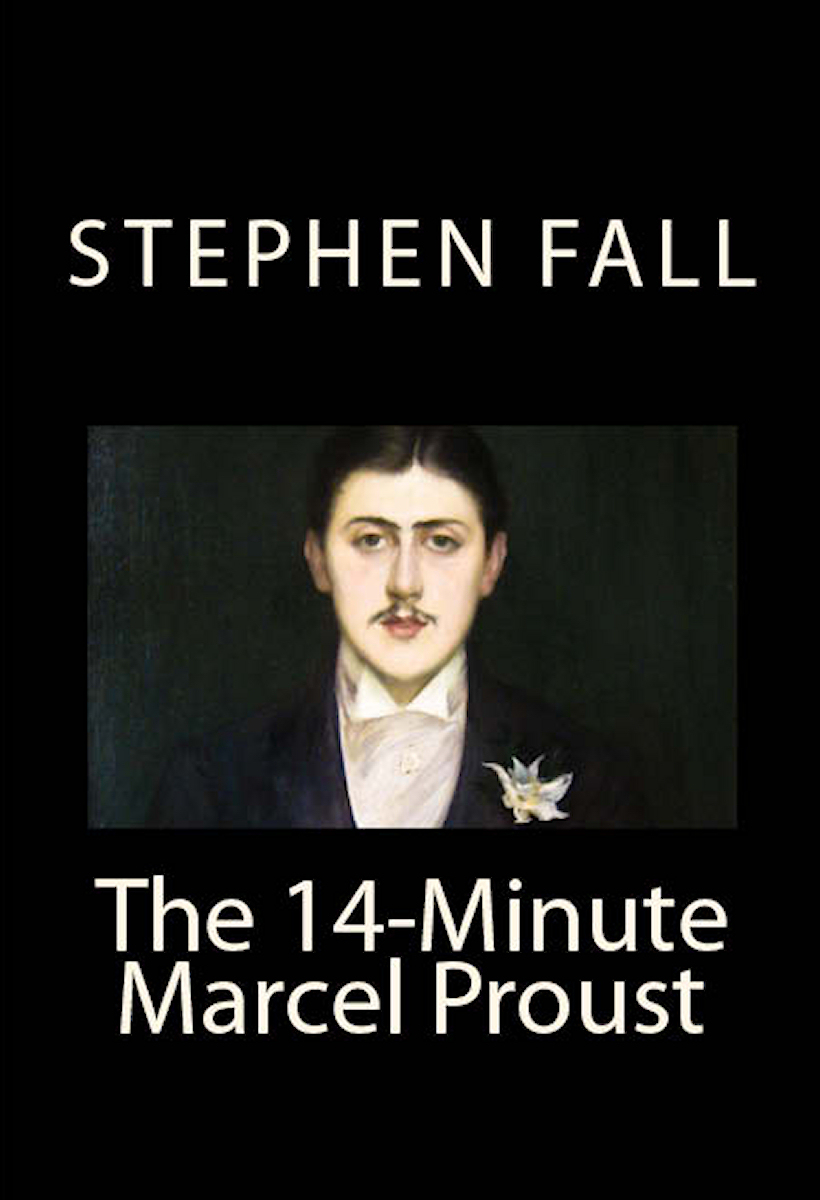 The 14-Minute Marcel Proust By: Stephen Fall