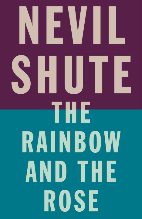 The Rainbow and the Rose By: Nevil Shute