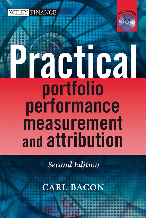 Practical Portfolio Performance Measurement and Attribution By: Carl R. Bacon