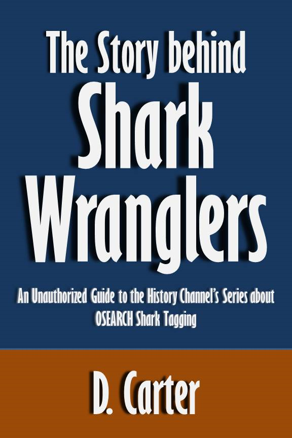 The Story behind Shark Wranglers: An Unauthorized Guide to the History Channel's Series about OSEARCH Shark Tagging [Article]