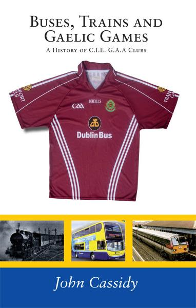 Buses, Trains and Gaelic Games: A History of C.I.E. G.A.A Clubs