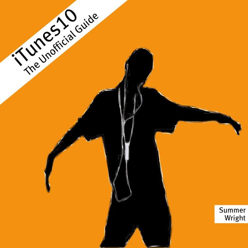 iTunes 10: The Unofficial Guide  By: Summer Wright