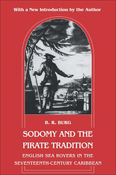 Sodomy and the Pirate Tradition By: B. R. Burg