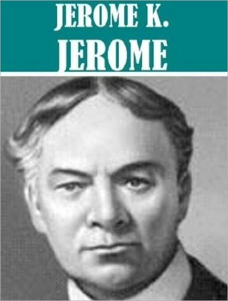 Works of Jerome K. Jerome (19 Books) By: Jerome K. Jerome