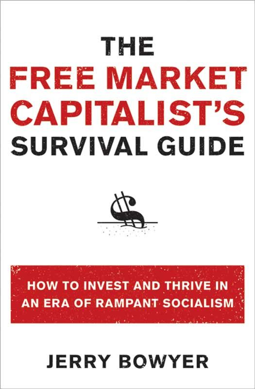 The Free Market Capitalist's Survival Guide By: Jerry Bowyer