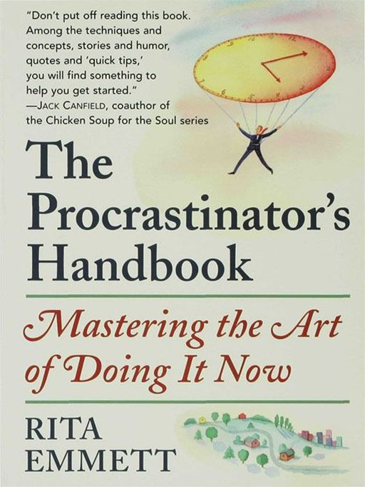 The Procrastinator's Handbook: Mastering the Art of Doing It Now By: Rita Emmett