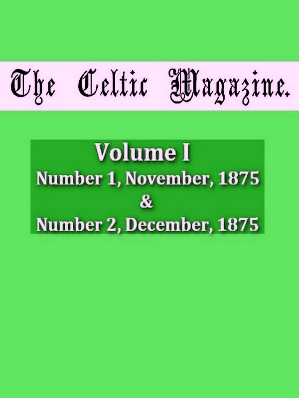 The Celtic Magazine, Vol. 1, No. 1 & No. 2