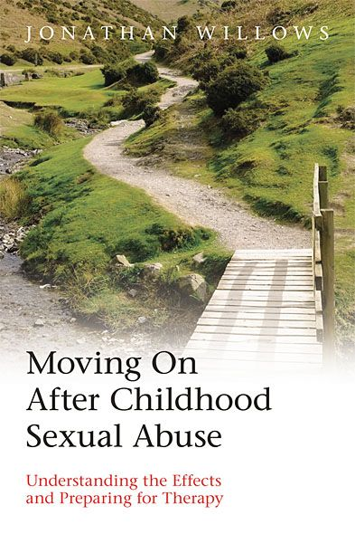 Moving on after Childhood Sexual Abuse By: Jonathan Willows
