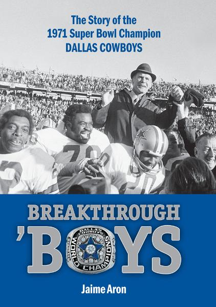 Breakthrough 'Boys: The Story of the 1971 Super Bowl Champion Dallas Cowboys