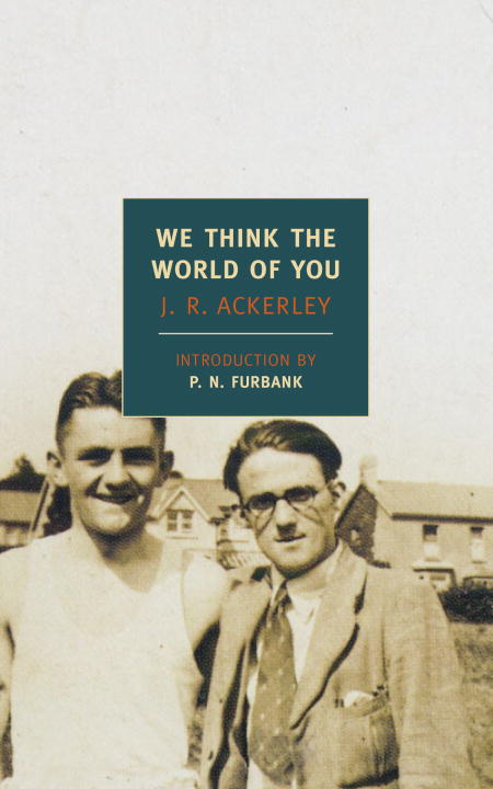 We Think The World of You By: J.R. Ackerley