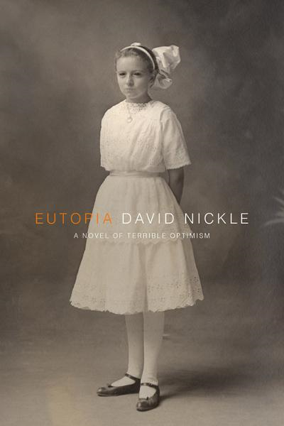 Eutopia: A Novel of Terrible Optimism By: David Nickle