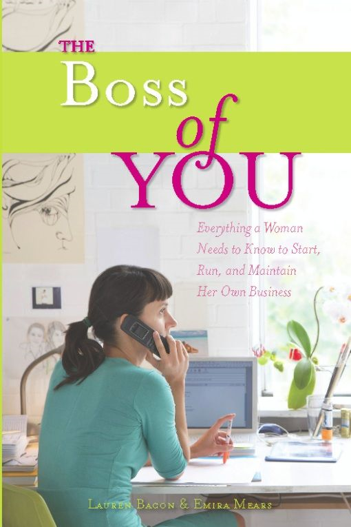 The Boss of You: Everything A Woman Needs to Know to Start, Run, and Maintain Her Own Business By: Emira Mears,Lauren Bacon