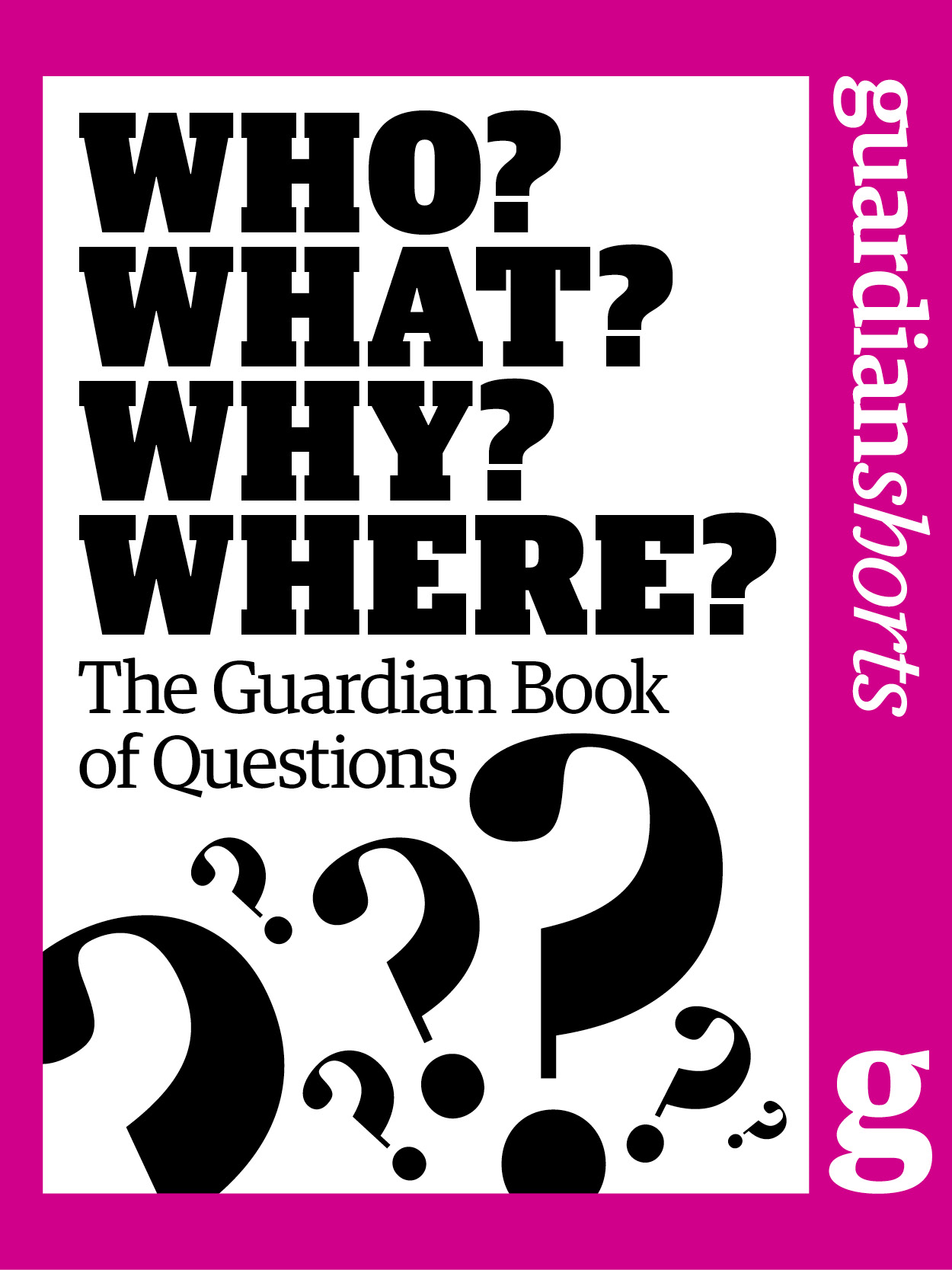 Who? What? Why? Where?: The Guardian Book of Questions