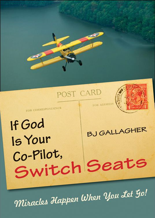 If God Is Your Co-Pilot Switch Seats: Miracles Happen When You Let Go By: BJ Gallagher